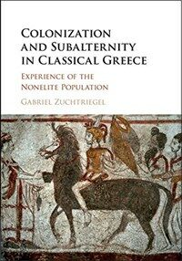 Colonization and Subalternity in Classical Greece : Experience of the Nonelite Population (Hardcover)