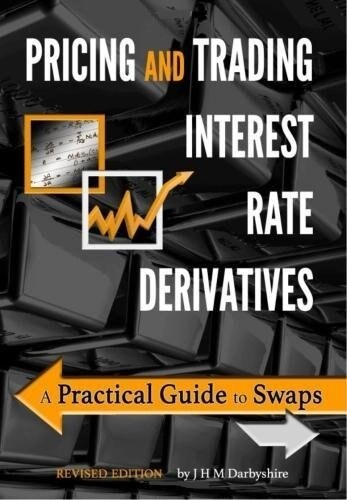 Pricing and Trading Interest Rate Derivatives: A Practical Guide to Swaps (Paperback)