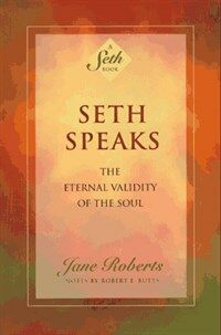 Seth Speaks: The Eternal Validity of the Soul (Paperback)