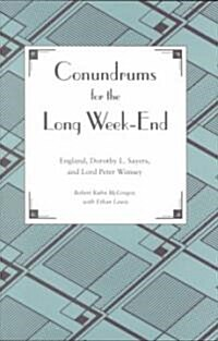 Conundrums for the Long Week-End: England, Dorothy L. Sayers, and Lord Peter Wimsey (Hardcover)