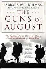 The Guns of August: The Outbreak of World War I; Barbara W. Tuchman's Great War Series (Paperback)