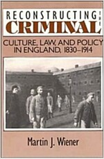 Reconstructing the Criminal : Culture, Law, and Policy in England, 1830-1914 (Paperback)