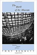 The Birth of the Museum : History, Theory, Politics (Paperback)