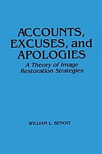 Accounts, Excuses, and Apologies: A Theory of Image Restoration Strategies (Paperback)