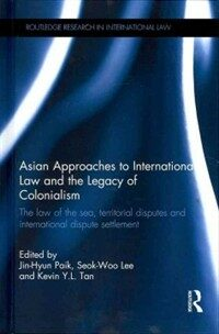 Asian approaches to international law and the legacy of colonialism : the law of the sea, territorial disputes, and international dispute settlement