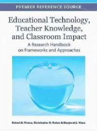Educational technology, teacher knowledge, and classroom impact : a research handbook on frameworks and approaches