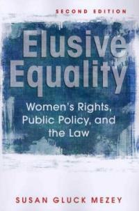 Elusive equality : women's rights, public policy, and the law / 2nd ed