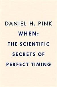 When: The Scientific Secrets of Perfect Timing (Hardcover)