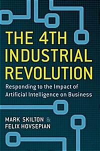 The 4th Industrial Revolution: Responding to the Impact of Artificial Intelligence on Business (Hardcover, 2018)