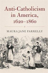 Anti-Catholicism in America, 1620-1860 (Paperback)