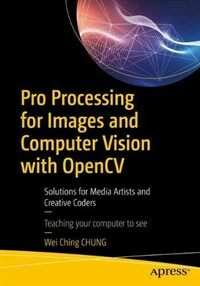 Pro processing for images and computer vision with OpenCV [electronic resource] : solutions for media artists and creative coders
