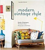 Modern Vintage Style : Using Vintage Pieces in the Contemporary Home (Hardcover)