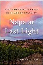Napa at Last Light: America\'s Eden in an Age of Calamity