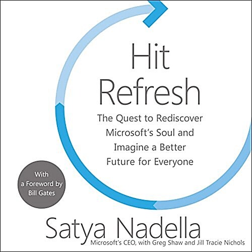 Hit Refresh: The Quest to Rediscover Microsofts Soul and Imagine a Better Future for Everyone (MP3 CD)