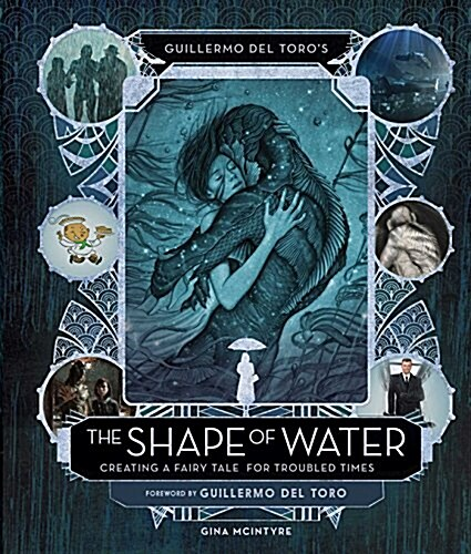 Guillermo del Toros the Shape of Water: Creating a Fairy Tale for Troubled Times (Hardcover, 미국판)