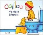 Caillou: No More Diapers