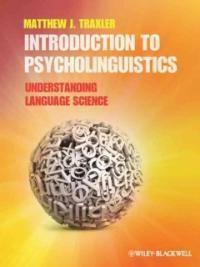 Introduction to psycholinguistics : understanding language science 1st ed
