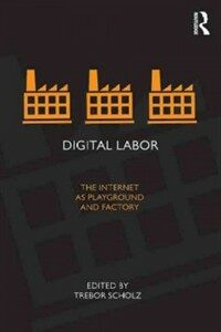 Digital labor : the Internet as playground and factory