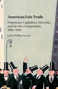 American Fair Trade : Proprietary Capitalism, Corporatism, and the 'New Competition,' 1890-1940 (Hardcover)