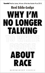 Why I\'m No Longer Talking to White People About Race : The #1 Sunday Times Bestseller