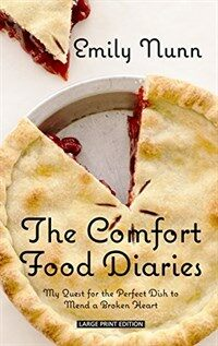 The Comfort Food Diaries: My Quest for the Perfect Dish to Mend a Broken Heart (Hardcover)
