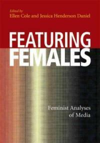 Featuring females : feminist analyses of media 1st ed