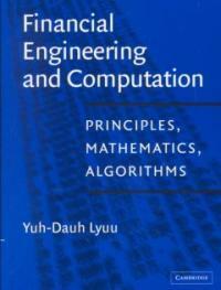Financial engineering and computation : principles, mathematics, algorithms