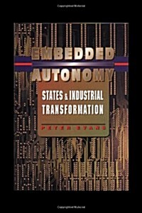 Embedded Autonomy: States and Industrial Transformation (Paperback)