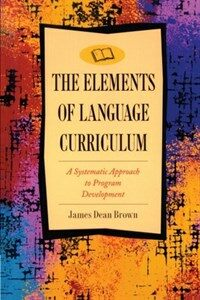 The elements of language curriculum : a systematic approach to program development