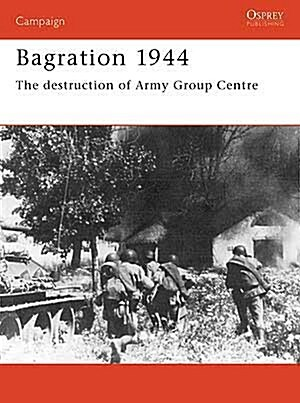 Bagration, 1944 : The Destruction of Army Group Centre (Paperback)