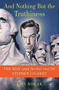 And Nothing But The Truthiness (Hardcover)
