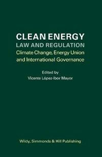 Clean energy law and regulation : climate change, energy union and international governance
