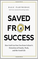 Saved from Success: How God Can Free You from Culture\'s Distortion of Family, Work, and the Good Life
