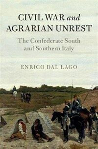 Civil War and Agrarian Unrest : The Confederate South and Southern Italy (Hardcover)