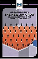 The New Jim Crow : Mass Incarceration in the Age of Colorblindness (Paperback)