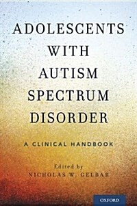 Adolescents with Autism Spectrum Disorder: A Clinical Handbook (Paperback)