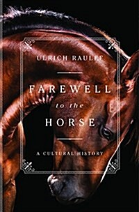 Farewell to the Horse: A Cultural History (Hardcover)