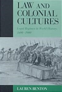 Law and Colonial Cultures : Legal Regimes in World History, 1400-1900 (Paperback)