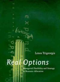 Real Options: Managerial Flexibility and Strategy in Resource Allocation (Hardcover)