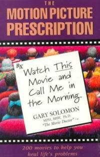 The motion picture prescription : watch this movie and call me in the morning 1st ed