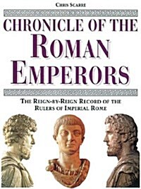 Chronicle of the Roman Emperors: The Reign-By-Reign Record of the Rulers of Imperial Rome (Hardcover)