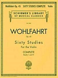 Franz Wohlfahrt - 60 Studies, Op. 45 Complete (Paperback)