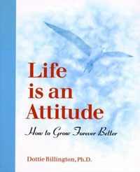 Life is an Attitude: How to Grow Forever Better (Paperback)