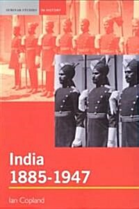 India 1885-1947 : The Unmaking of an Empire (Paperback)
