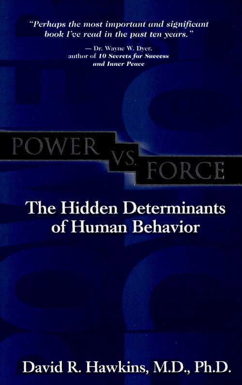 Power vs. force : the hidden determinants of human behavior