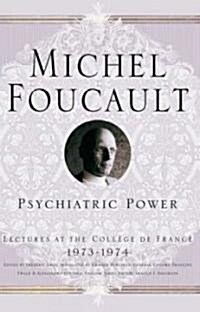 Psychiatric Power: Lectures at the College de France, 1973-74 (Hardcover)