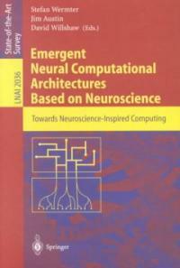 Emergent neural computational architectures based on neuroscience : towards neuroscience-inspired computing