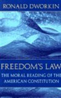 Freedom's law : the moral reading of the American Constitution