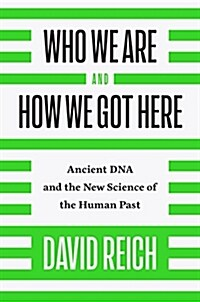 Who We Are and How We Got Here: Ancient DNA and the New Science of the Human Past (Hardcover, Deckle Edge)
