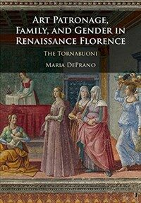 Art Patronage, Family, and Gender in Renaissance Florence : The Tornabuoni (Hardcover)